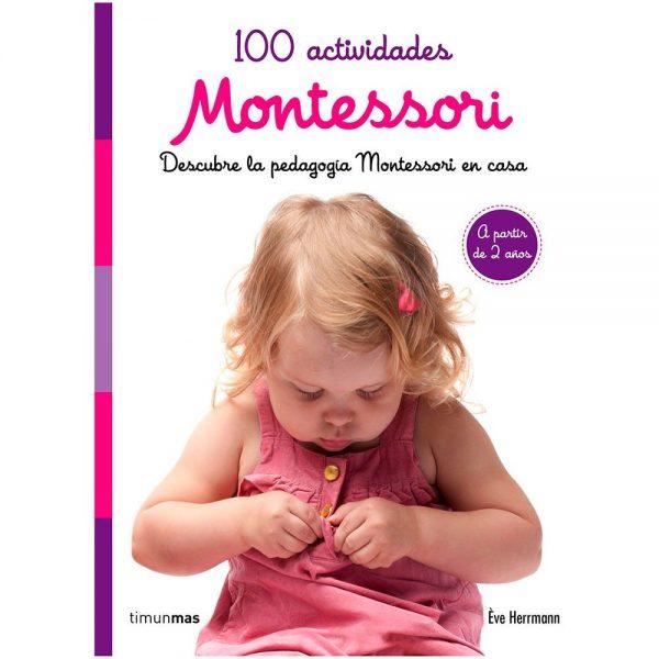 100 actividades Montessori, descubre la pedagogia Montessori en casa