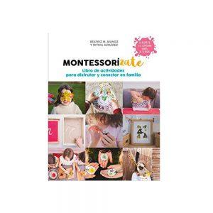 Montessorizate. LIBRO DE ACTIVIDADES PARA DISFRUTAR Y CONECTAR CON LA FAMILIA